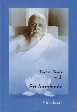 Twelve-Years-with-Sri-Aurobindo-Nirodbaran