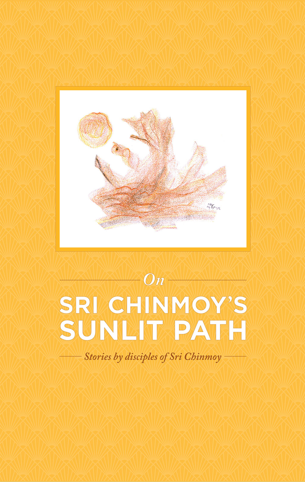 On Sri Chinmoy's Sunlit Path